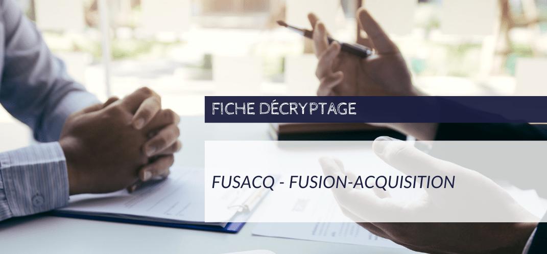 Fiche_décryptage_fusacq_fusion_acquition