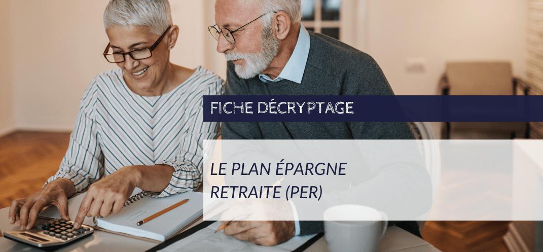 Décryptage CNCEF - Le plan épargne retraite (PER)