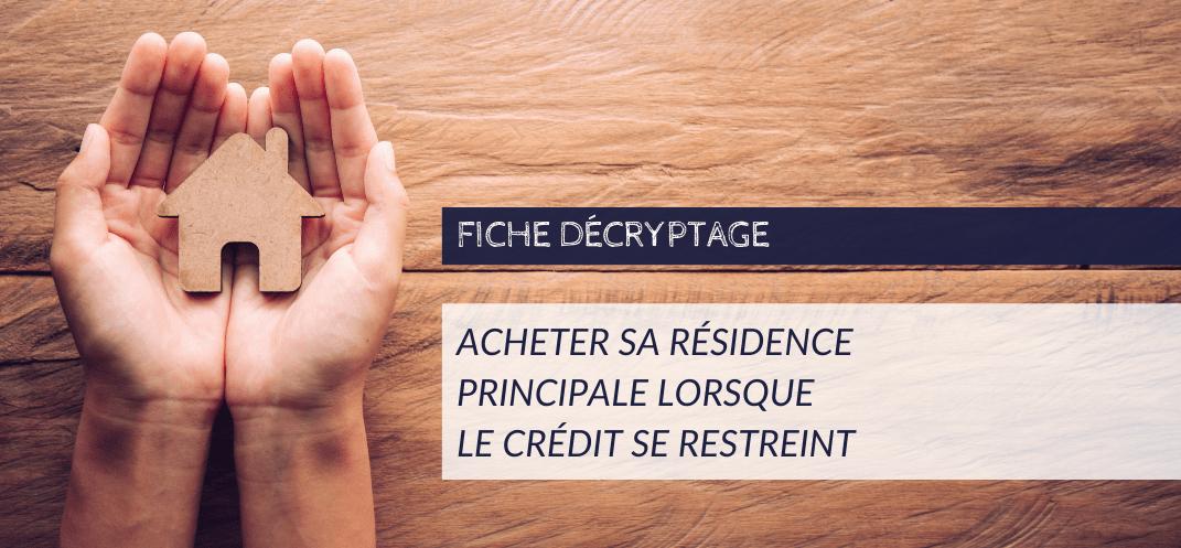 Acheter sa résidence principale lorsque le crédit se restreint