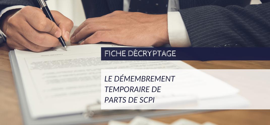 Fiche Décryptage - Le démembrement temporaire de parts de SCPI